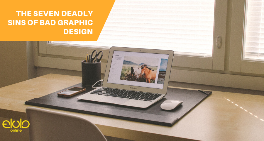The Seven Deadly Sins of Bad Graphic Design: What You Don't Know Can Hurt Your Business!