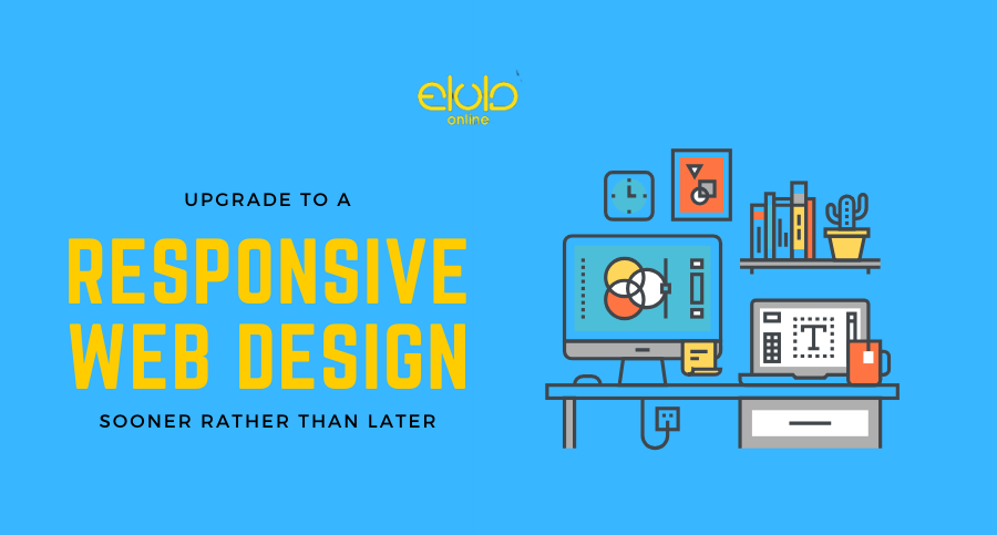 Why Your Business Should Upgrade to a Responsive Web Design Sooner Rather Than Later