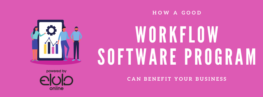 How a Good Workflow Software Program Can Benefit Your Business