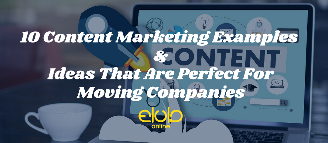 10 Content Marketing Examples And Ideas That Are Perfect For Moving Companies