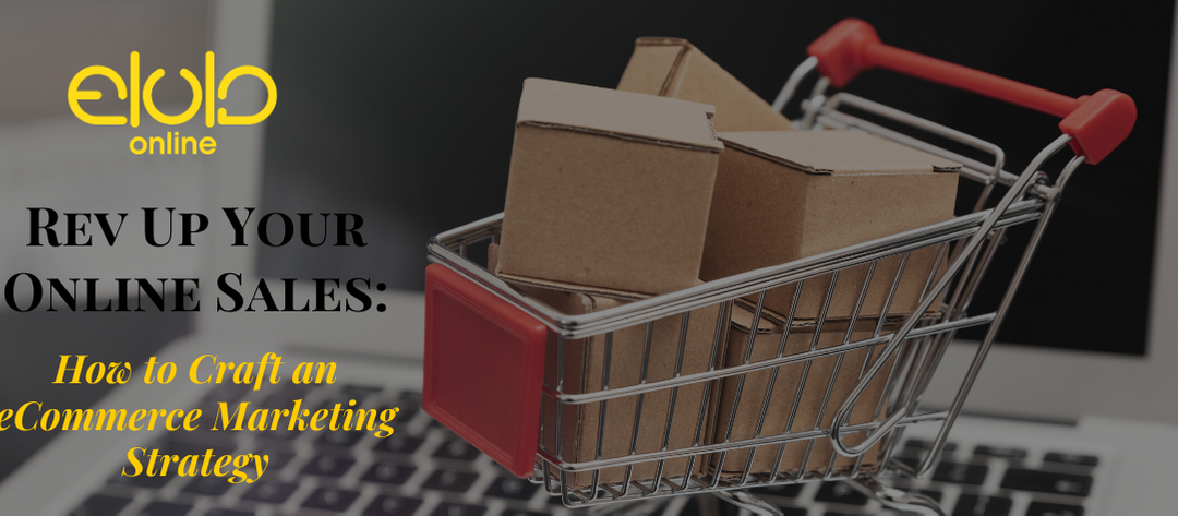 Rev Up Your Online Sales: How to Craft an eCommerce Marketing Strategy