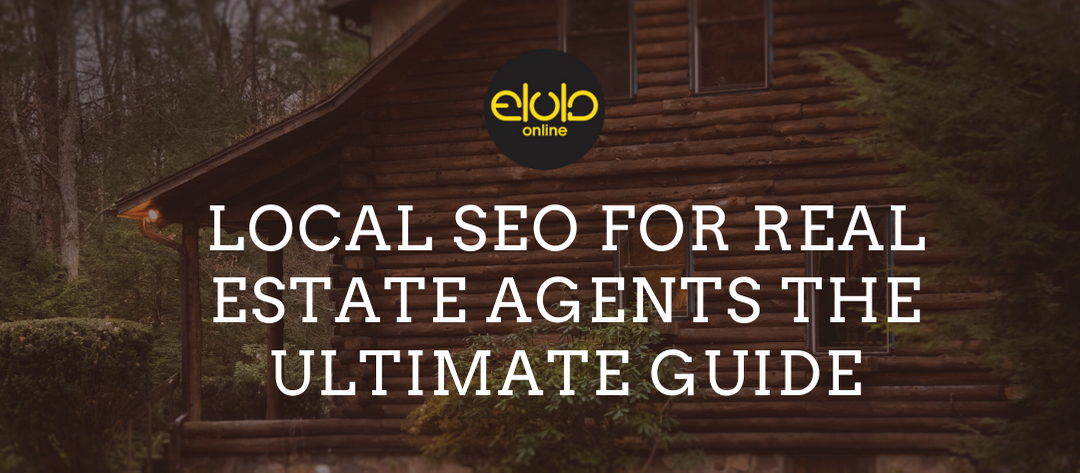 Local SEO for Real Estate Agents the Ultimate Guide