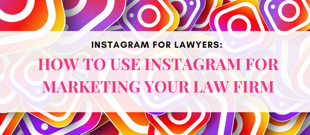 Instagram for Lawyers: How to Use Instagram for Marketing Your Law Firm