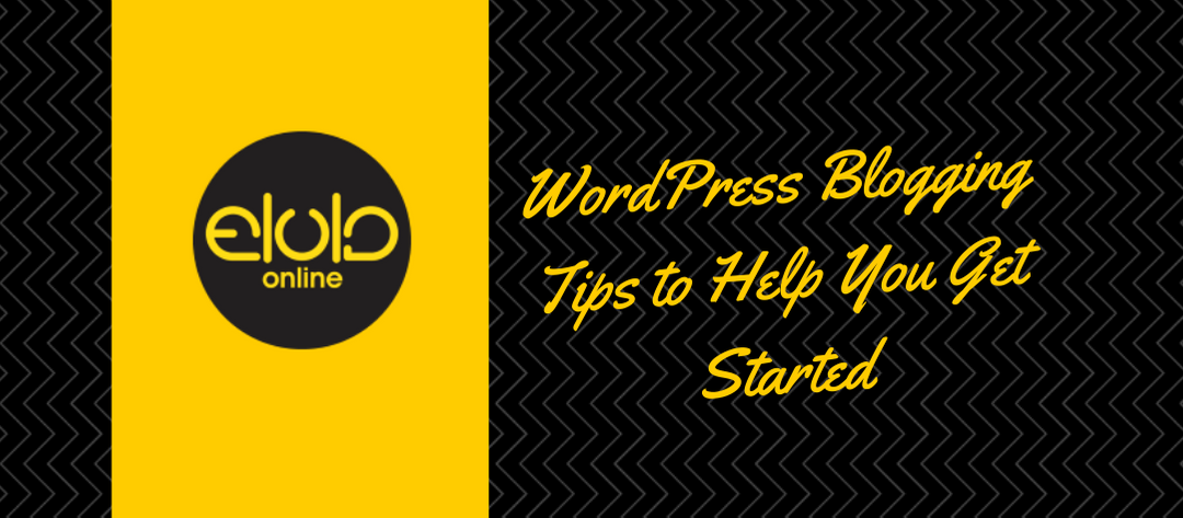 WordPress Blogging Tips to Help You Get Started