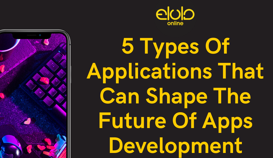 5 Types Of Applications That Can Shape The Future Of Apps Development