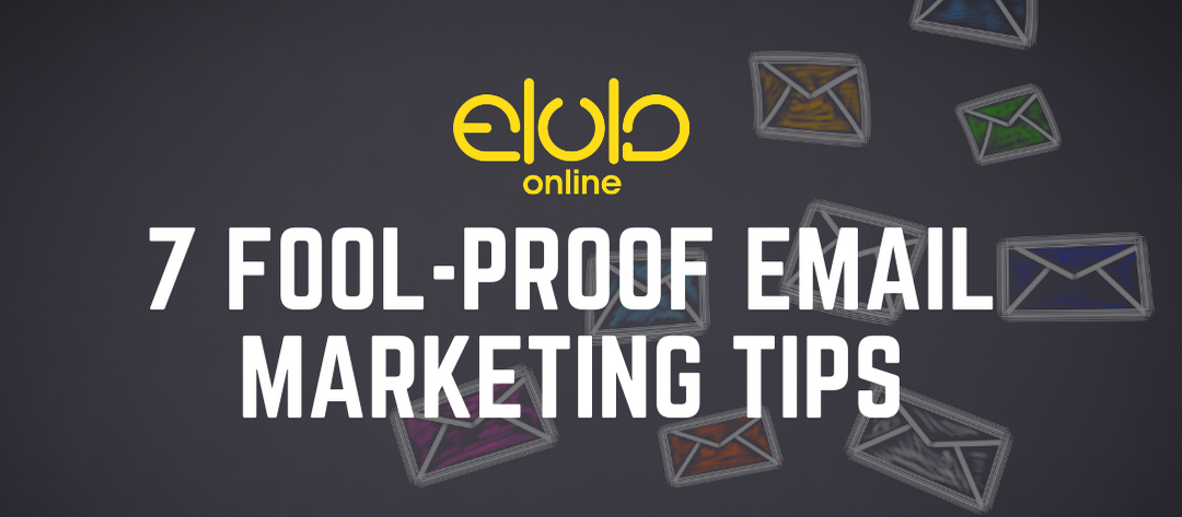 7 Fool-Proof Email Marketing Tips