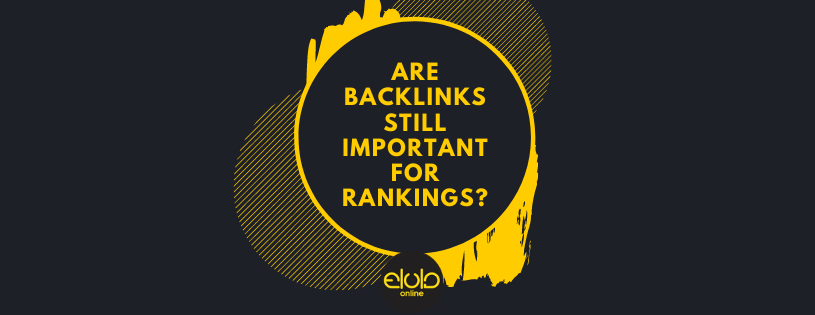 Are Backlinks Still Important for Rankings, Are Backlinks Still Important for Rankings?, Elula Online