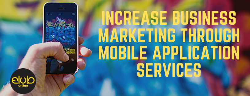 Increase Business Marketing Through Mobile Application Services