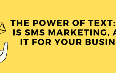 The Power of Text: What Is SMS Marketing, and Is It For Your Business?