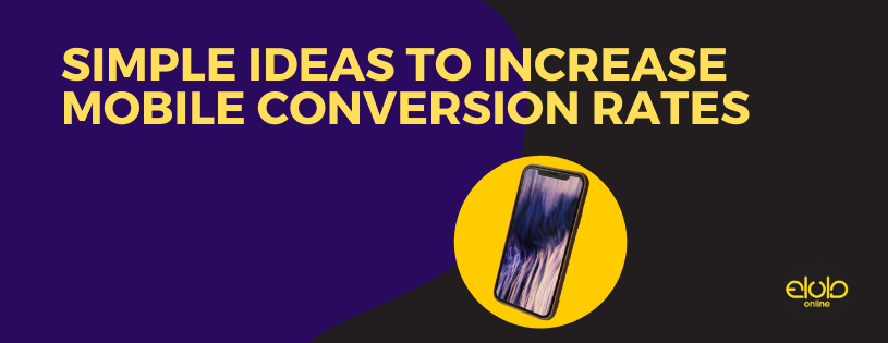 Simple Ideas to Increase Mobile Conversion Rates