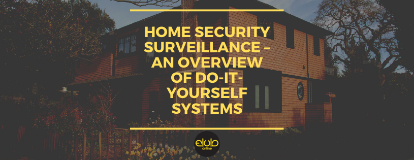 Home Security Surveillance – An Overview of Do-It-Yourself Systems