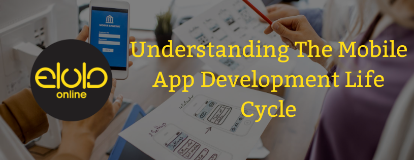 Understanding The Mobile App Development Life Cycle