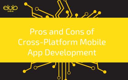 Pros and Cons of Cross-Platform Mobile App Development