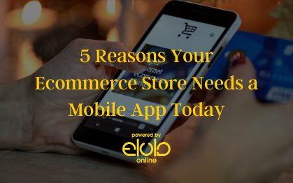 5 Reasons Your E commerce Store Needs a Mobile App Today