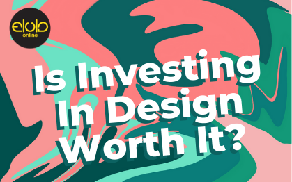 Is Investing In Design Worth It? Here Are 4 Reasons Why It Is