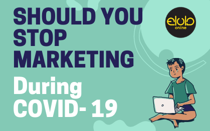 Should You Stop Marketing During COVID-19?