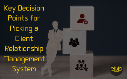 Key Decision Points for Picking a Client Relationship Management System